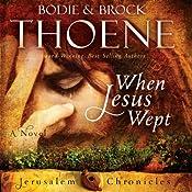 When Jesus Wept: The Jerusalem Chronicles, Book 1  | Bodie Thoene, Brock Thoene