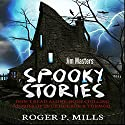 Spooky Stories: Don't Read Alone: Bone Chilling Stories of True Horror & Turmoil - Bizarre Horror Stories, Book 1 Audiobook by Roger P. Mills Narrated by Jim Masters