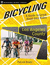 Bicycling Los Angeles County: A Guide to Great Road Bike Rides