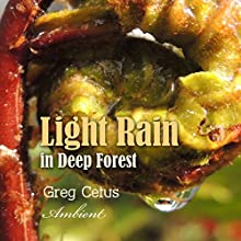 Light Rain in Deep Forest: Nature Sounds for Relaxation Performance by Greg Cetus Narrated by  uncredited