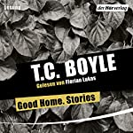 Good Home. Stories | T. C. Boyle