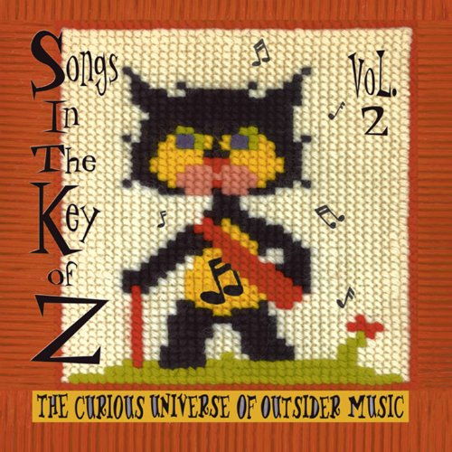 Songs in the Key of Z, Vol. 2: The Curious Universe of Outsider Music [Clean]