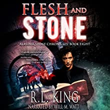 Flesh and Stone: The Alastair Stone Chronicles, Book 8 Audiobook by R. L. King Narrated by Will M. Watt