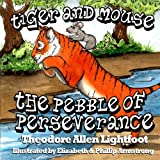 Tiger and Mouse: the Pebble of Perseverance, Theodore Lightfoot, 1482767589