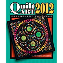 Quilt Art Engagement Calendar: A Collection of Prizewinning Quilts from Across the Country by Klaudeen Hansen (2011-03-18)