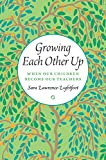 "Sara Lawrence-Lightfoot, ""Growing Each Other Up: When Our Children Become Our Teachers""(U. Chicago Press, 2016)"