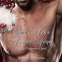 Saint Nick's Naughty Helper: A Spicy Christmas Carol Audiobook by Jeffrey Peterson Narrated by Jeffrey D. Peterson, Ali Peterson