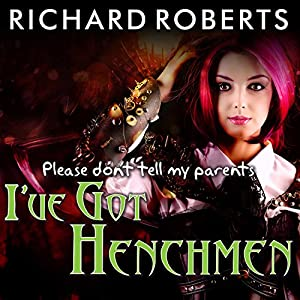Please Don't Tell My Parents I've Got Henchmen Audiobook