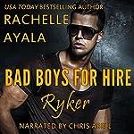 Ryker: Bad Boys for Hire Series, Book 1 | Rachelle Ayala