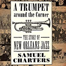 A Trumpet Around the Corner: The Story of New Orleans Jazz: American Made Music Audiobook by Samuel Charters Narrated by Marcus D. Durham