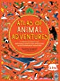 Atlas of Animal Adventures: A collection of nature's most unmissable events, epic migrations and extraordinary behaviours