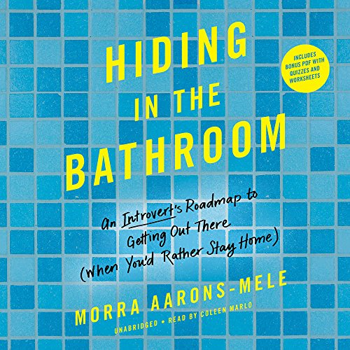 Hiding in the Bathroom: An Introvert's Roadmap to Getting Out There When You'd Rather Stay Home; Library Edition by Blackstone Pub