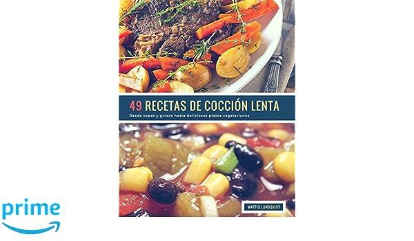 49 Recetas De Cocción Lenta: Desde sopas y guisos hasta deliciosos platos vegetarianos (Volume 1) (Spanish Edition): Mattis Lundqvist: 9781717379931: ...