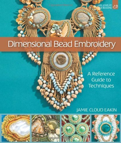 - Dimensional Bead Embroidery: A Reference Guide to Techniques (Lark Jewelry & Beading) by Jamie Cloud Eakin (2011-10-04)