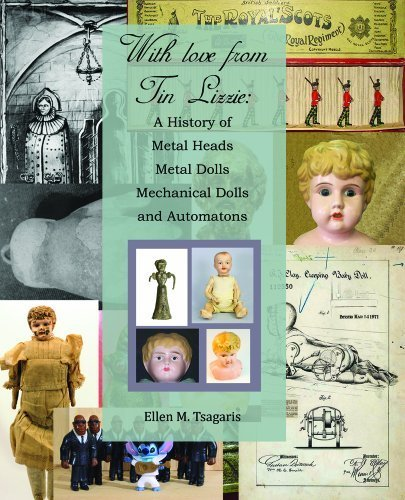 With Love from Tin Lizzie: A History of Metal Heads, Metal Dolls, Mechanical Dolls and Automatons by Ellen M. Tsagaris (2013-05-03)
