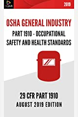 PART 1910 - OSHA GENERAL INDUSTRY: 29 CFR 1910  - OCCUPATIONAL SAFETY AND HEALTH STANDARDS Kindle Edition