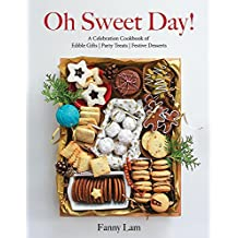 Oh Sweet Day!: A Celebration Cookbook of Edible Gifts, Party Treats, and Festive Desserts