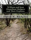 img - for William and Jean (Hamilton) Rodgers and Their Orphans: Including an Outline of Their Descendants (The Descendants of William and Jean (Hamilton) Rodgers 1725 - 2015) (Volume 1) book / textbook / text book