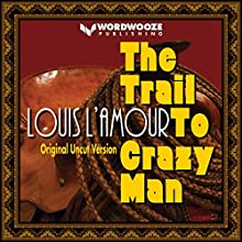 The Trail to Crazy Man: L'Amour's Original Version Audiobook by Louis L'Amour Narrated by Randal Schaffer