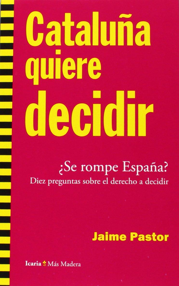Cataluña quiere decidir: ¿Se rompe España? Diez preguntas sobre el derecho a decidir Más Madera: Amazon.es: Pastor Verdú, Jaime: Libros