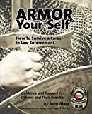 Armor Your Self: How To Survive A Career In Law Enforcement: Guidance and Support for Law Enforcement Professionals and Thier Families