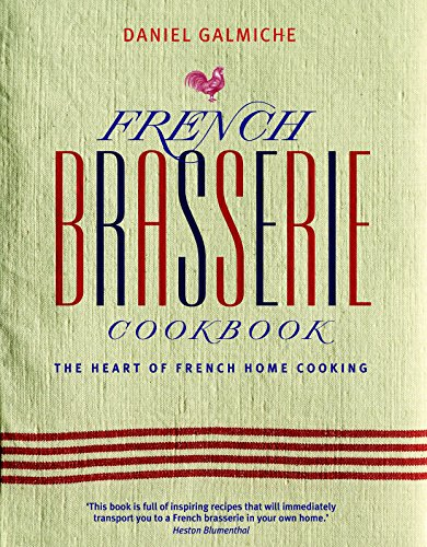 French Brasserie Cookbook: The Heart of French Home Cooking by Daniel Galmiche