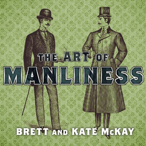 The Art of Manliness: Classic Skills and Manners for the Modern Man by Tantor Audio