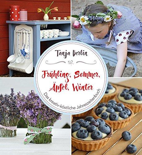 Frühling, Sommer, Äpfel, Winter: Das kreativ-köstliche Jahreszeitenbuch Gebundenes Buch – 8. März 2017 Tanja Berlin Frühling Äpfel Freies Geistesleben