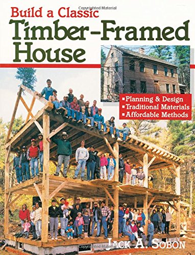 Build a Classic Timber-Framed House: Planning & Design/Traditional Materials/Affordable - Framed Architecture