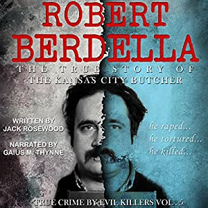 Robert Berdella: The True Story of The Kansas City Butcher Audiobook
