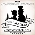 The Pallisers: 12 BBC Radio 4 Full Cast Dramatisations | Anthony Trollope