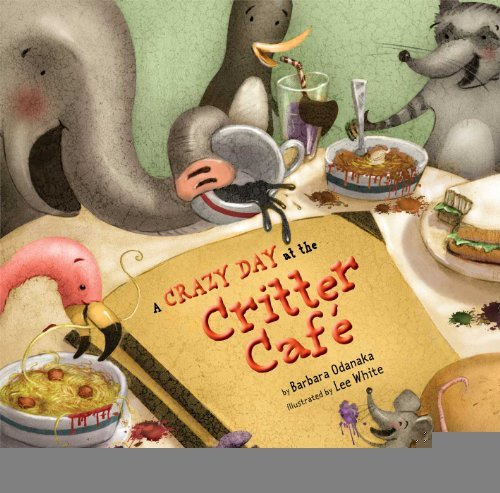 Download A Crazy Day at the Critter Café [Hardcover] [2009] (Author) Barbara Odanaka, Lee White ebook