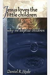 Jesus Loves the Little Children : Why We Baptize Children Paperback
