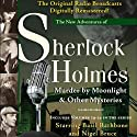 Murder by Moonlight and Other Mysteries: The New Adventures of Sherlock Holmes Radio/TV Program by Anthony Boucher, Denis Green Narrated by Basil Rathbone, Nigel Bruce