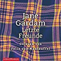 Letzte Freunde Hörbuch von Jane Gardam Gesprochen von: Felix von Manteuffel