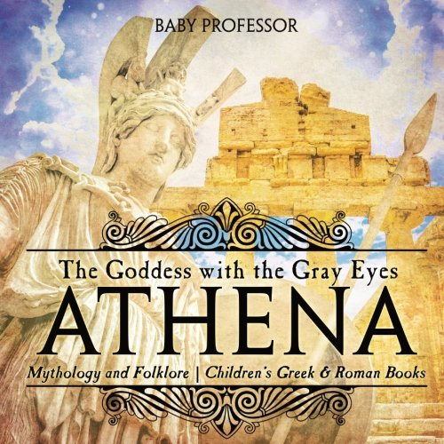 Athena: The Goddess with the Gray Eyes - Mythology and Folklore | Children's Greek & Roman Books