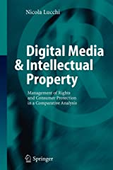 Digital Media & Intellectual Property: Management of Rights and Consumer Protection in a Comparative Analysis Paperback