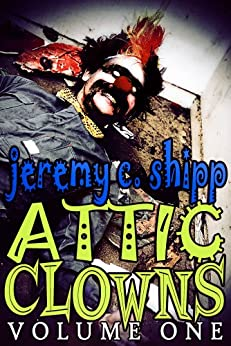Attic Clowns: Volume One by [Shipp, Jeremy C.]