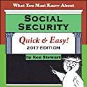 What You Must Know About Social Security Quick & Easy: 2017 Edition Audiobook by Ron Stewart Narrated by Sam Slydell