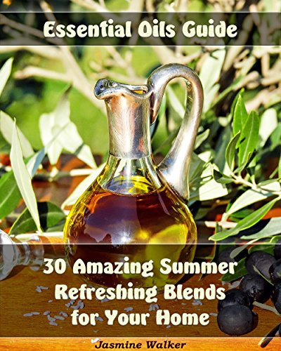 Refreshing Aromatherapy - Essential Oils Guide: 30 Amazing Summer Refreshing Blends for Your Home: (Essential Oils, Diffuser Blends, Aromatherapy) ( Homemade Natural Remedies, Summer Refreshing Blends)