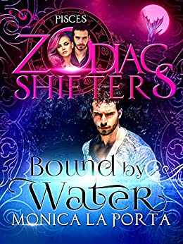 Bound by Water: A Zodiac Shifters Paranormal Romance: Pisces (The Immortals Book 10) by [Porta, Monica La, Shifters, Zodiac ]