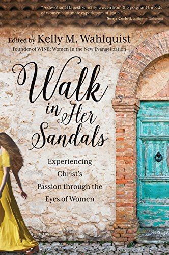 Price comparison product image Walk in Her Sandals: Experiencing Christ's Passion through the Eyes of Women