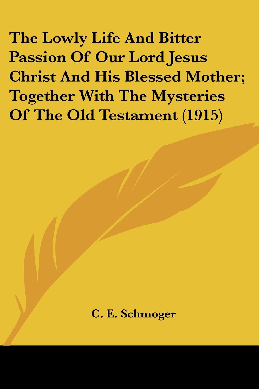 Read Online The Lowly Life And Bitter Passion Of Our Lord Jesus Christ And His Blessed Mother; Together With The Mysteries Of The Old Testament (1915) PDF