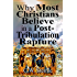Why Most Christians Believe in a Post-Tribulation Rapture