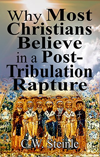 Why most christians believe in a post tribulation rapture kindle why most christians believe in a post tribulation rapture by steinle cw fandeluxe Gallery