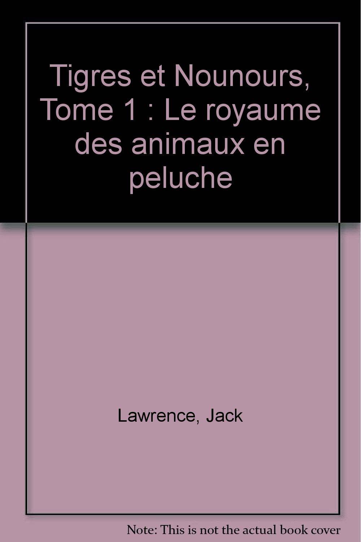 Tigres et Nounours, Tome 1 : Le royaume des animaux en peluche: 9782350780634: Amazon.com: Books