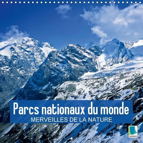 Parcs nationaux du monde - merveilles de la nature : Des réserves naturelles spectaculaires des quatre coins du monde. Calendrier mural 2017