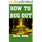 How To Bug Out : The Ultimate Beginner's Guide On Bugging Out Of Your City During Disaster