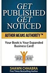 Get-Published-Get-Noticed : Author Means Authority!: Your Book is Your Expanded Business Card! (Publishing Profits - AuthorityCollege 1) Kindle Edition