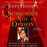 Surrender Is Not an Option: Defending America at the United Nations and Abroad | John Bolton